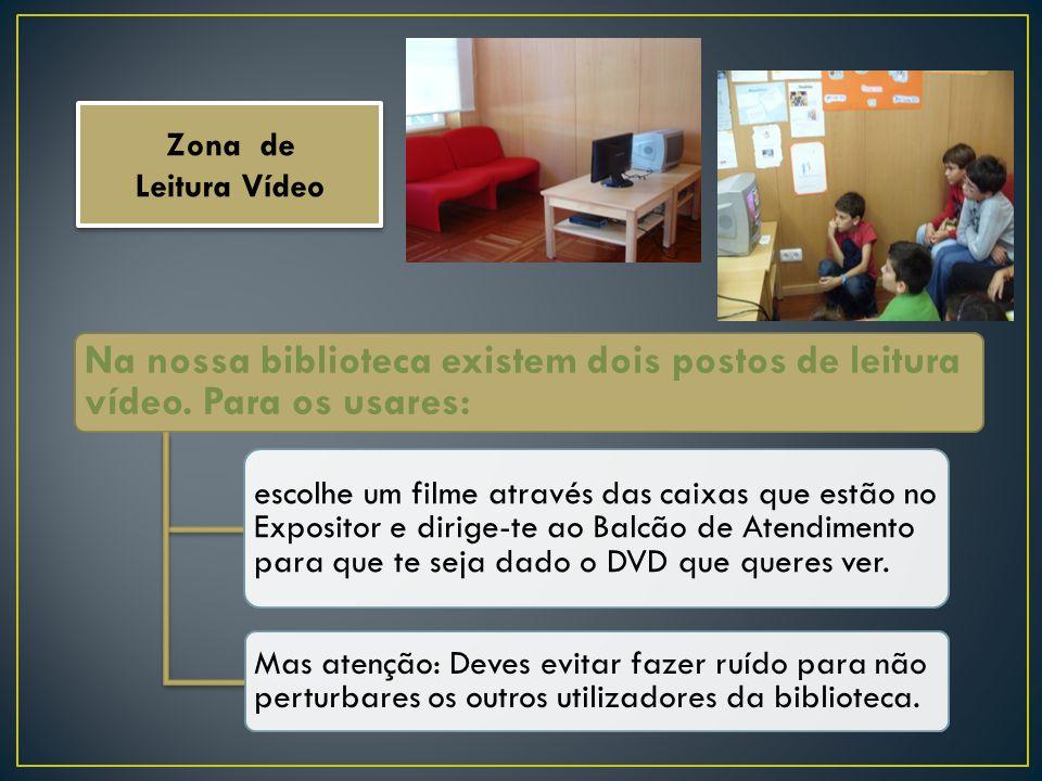 Zona de Leitura Vídeo Zona de Leitura Vídeo Na nossa biblioteca existem dois postos de leitura vídeo. Para os usares: escolhe um filme através das cai