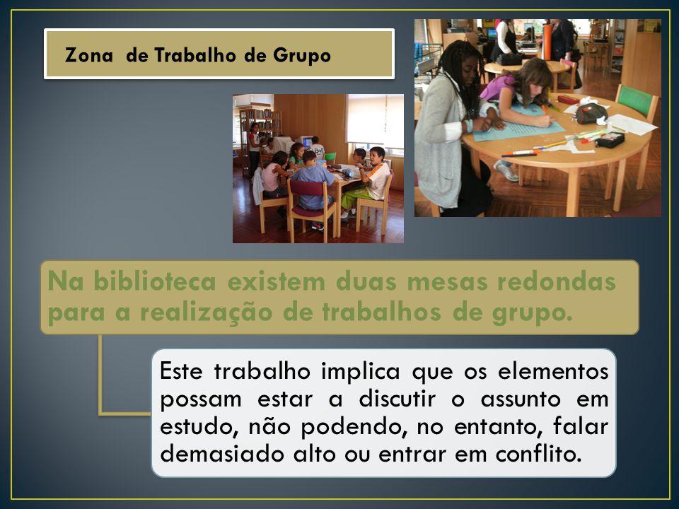 Zona de Trabalho de Grupo Na biblioteca existem duas mesas redondas para a realização de trabalhos de grupo. Este trabalho implica que os elementos po