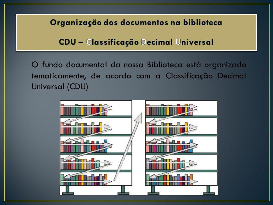 O fundo documental da nossa Biblioteca está organizado tematicamente, de acordo com a Classificação Decimal Universal (CDU)