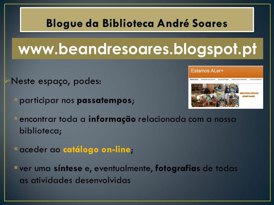 Neste espaço, podes: participar nos passatempos; encontrar toda a informação relacionada com a nossa biblioteca; aceder ao catálogo on-line; ver uma s
