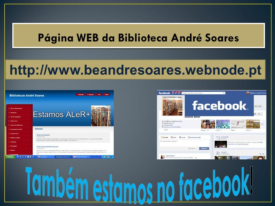http://www.beandresoares.webnode.pt Página WEB da Biblioteca André Soares