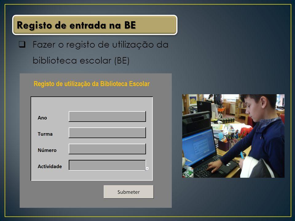 Fazer o registo de utilização da biblioteca escolar (BE) Registo de entrada na BE