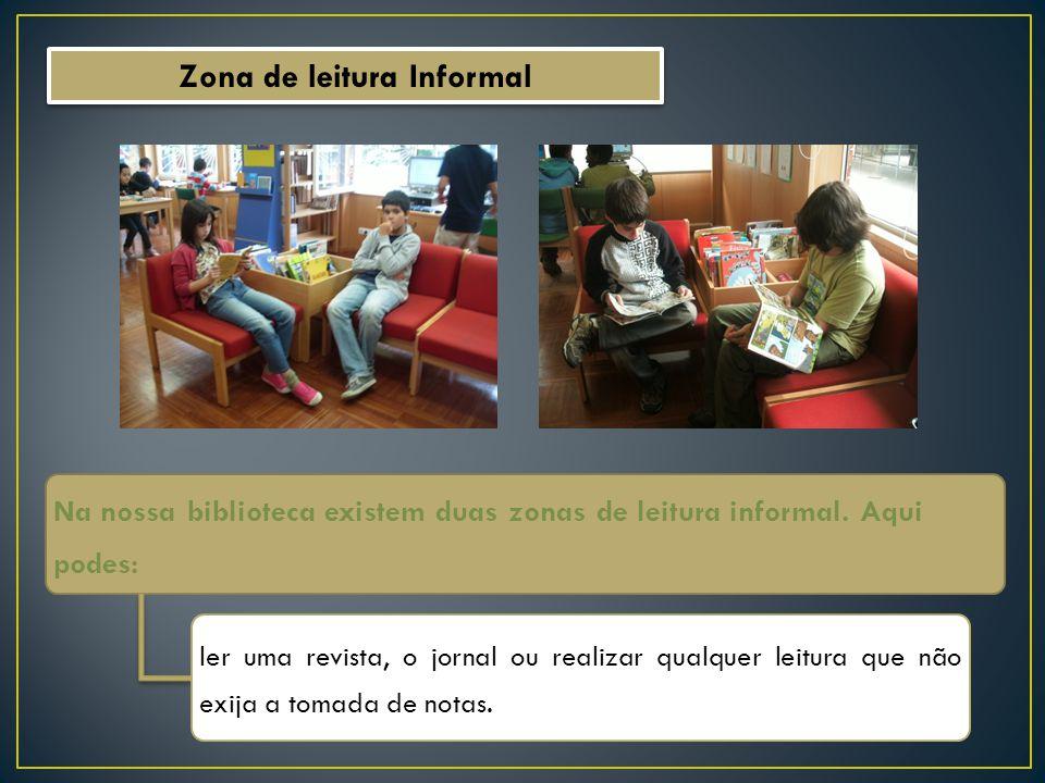 Zona de leitura Informal Na nossa biblioteca existem duas zonas de leitura informal. Aqui podes: ler uma revista, o jornal ou realizar qualquer leitur