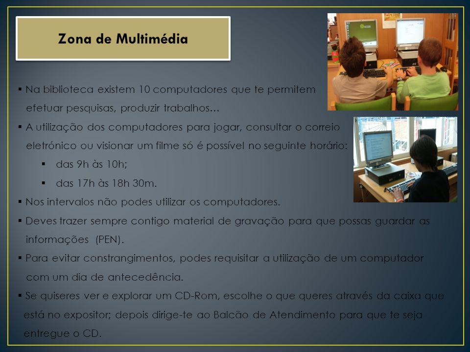 Zona de Multimédia Na biblioteca existem 10 computadores que te permitem efetuar pesquisas, produzir trabalhos… A utilização dos computadores para jogar, consultar o correio eletrónico ou visionar um filme só é possível no seguinte horário: das 9h às 10h; das 17h às 18h 30m.