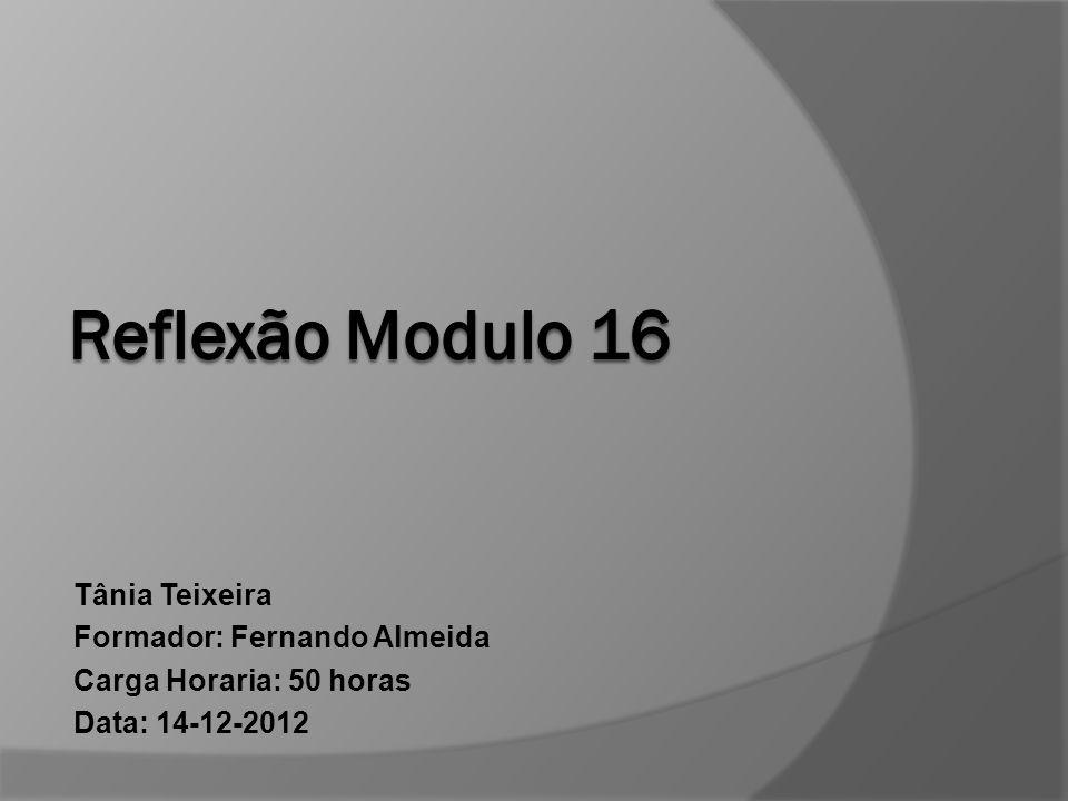 Tânia Teixeira Formador: Fernando Almeida Carga Horaria: 50 horas Data: 14-12-2012