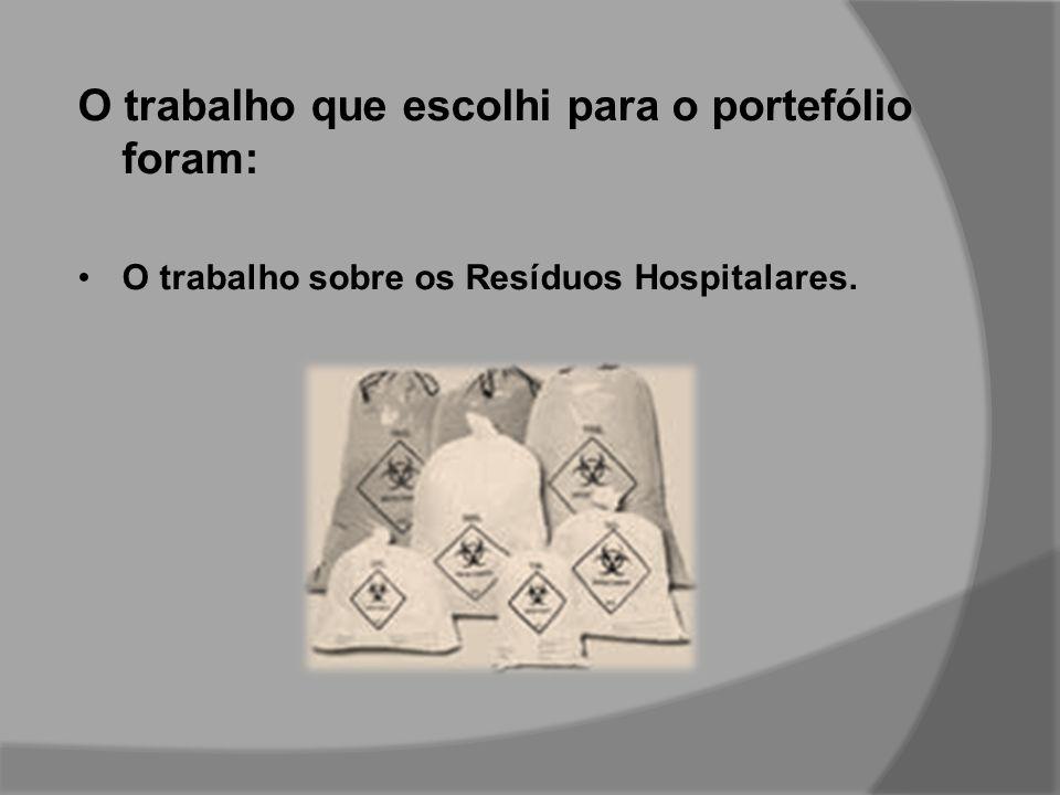 O trabalho que escolhi para o portefólio foram: O trabalho sobre os Resíduos Hospitalares.