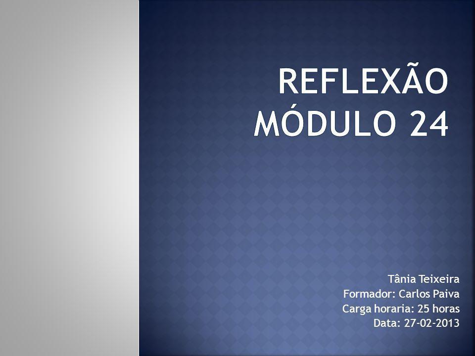 Tânia Teixeira Formador: Carlos Paiva Carga horaria: 25 horas Data: 27-02-2013