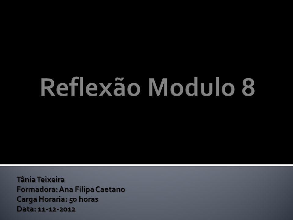 Tânia Teixeira Formadora: Ana Filipa Caetano Carga Horaria: 50 horas Data: 11-12-2012
