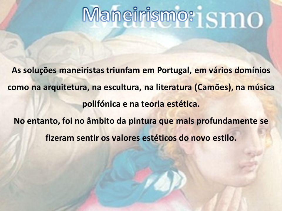 As soluções maneiristas triunfam em Portugal, em vários domínios como na arquitetura, na escultura, na literatura (Camões), na música polifónica e na