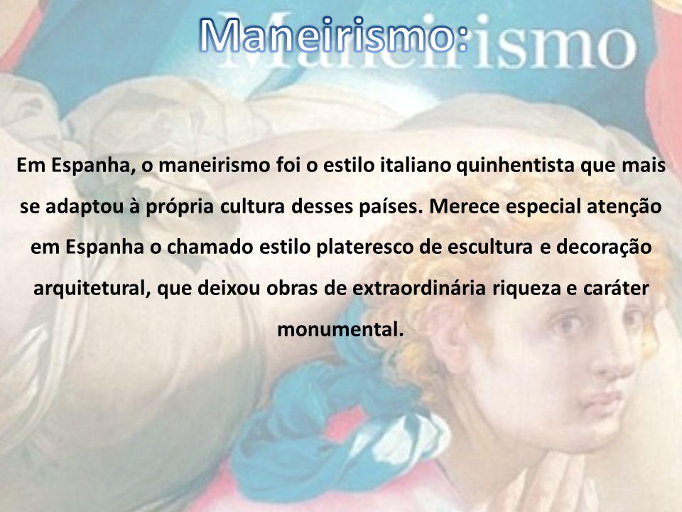 Em Espanha, o maneirismo foi o estilo italiano quinhentista que mais se adaptou à própria cultura desses países.
