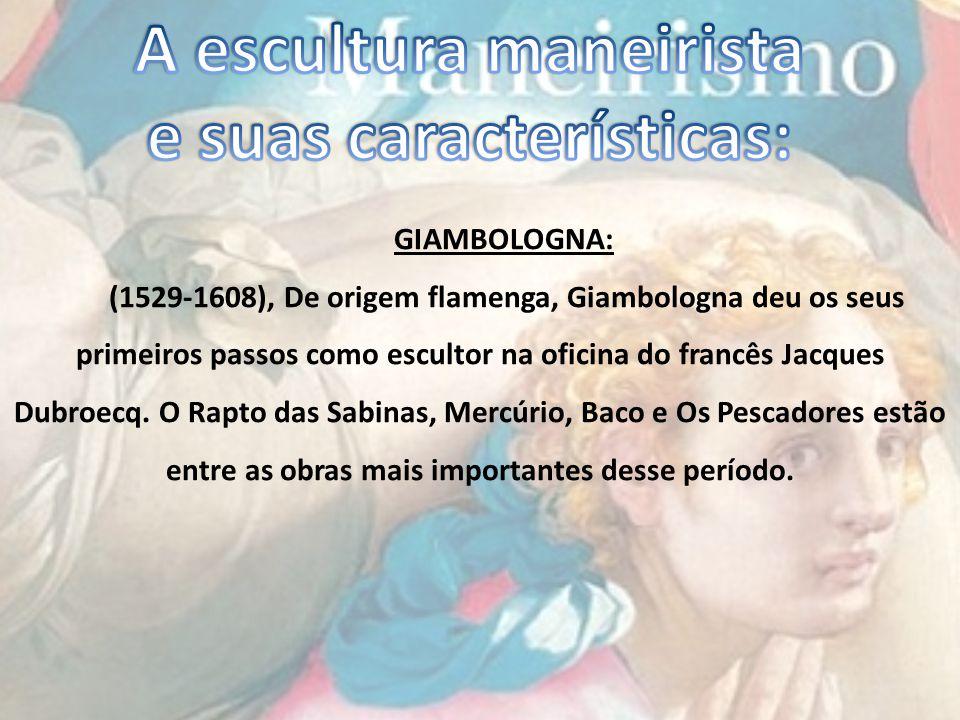 GIAMBOLOGNA: (1529-1608), De origem flamenga, Giambologna deu os seus primeiros passos como escultor na oficina do francês Jacques Dubroecq.