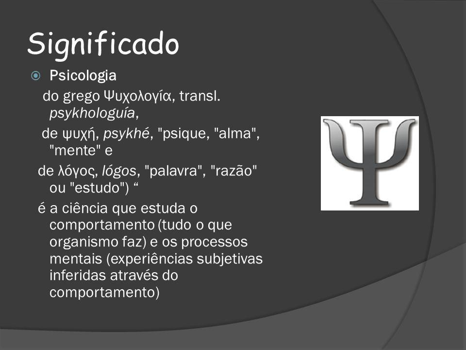Significado Psicologia do grego Ψυχολογία, transl.