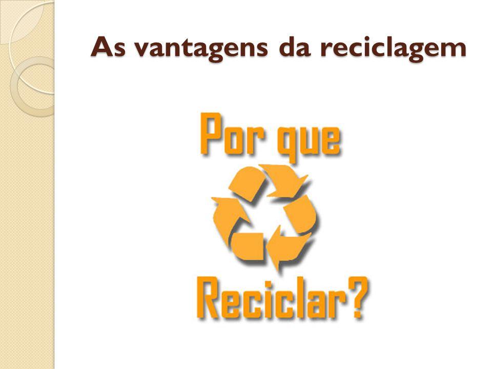 A reciclagem tem vantagens em sectores fundamentais para a evolução e a preservação do planeta.