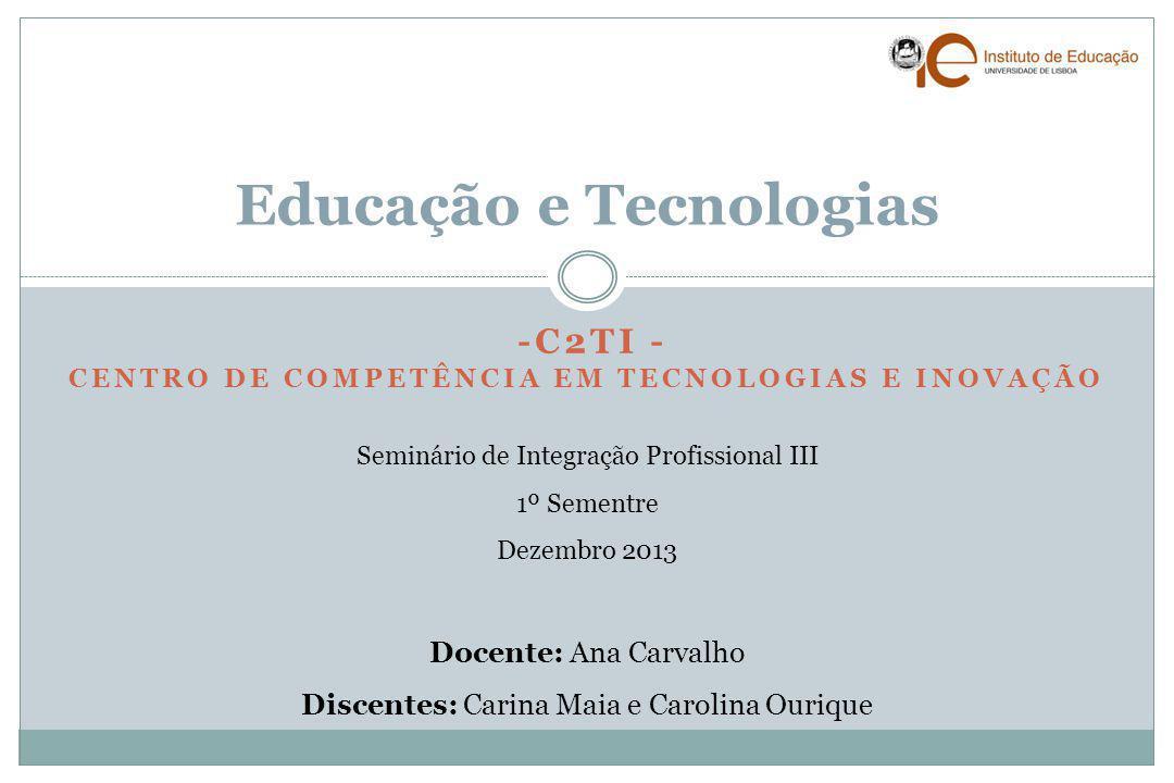 -C2TI - CENTRO DE COMPETÊNCIA EM TECNOLOGIAS E INOVAÇÃO Educação e Tecnologias Seminário de Integração Profissional III 1º Sementre Dezembro 2013 Doce