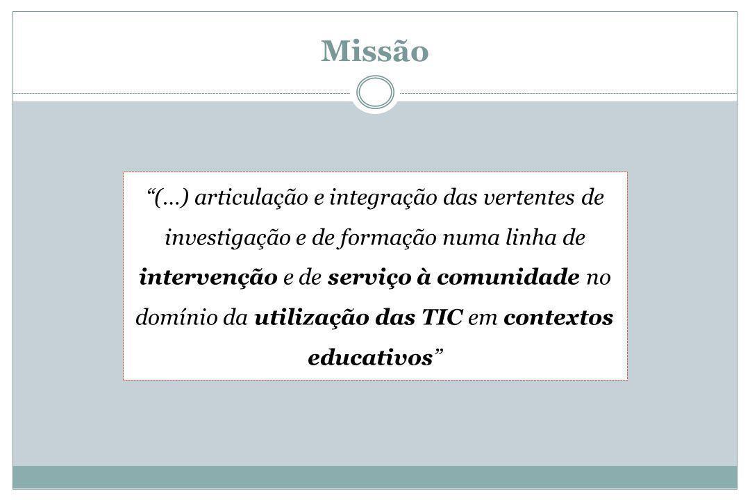 Missão (…) articulação e integração das vertentes de investigação e de formação numa linha de intervenção e de serviço à comunidade no domínio da utilização das TIC em contextos educativos