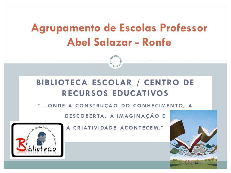 BIBLIOTECA ESCOLAR / CENTRO DE RECURSOS EDUCATIVOS …ONDE A CONSTRUÇÃO DO CONHECIMENTO, A DESCOBERTA, A IMAGINAÇÃO E A CRIATIVIDADE ACONTECEM. Agrupame