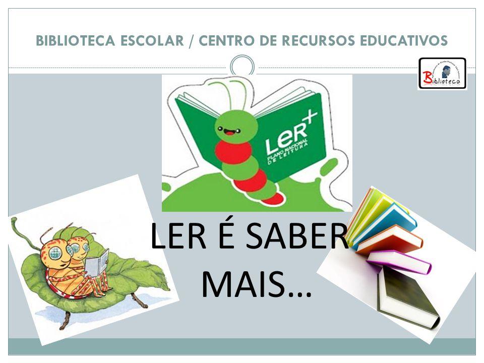 BIBLIOTECA ESCOLAR / CENTRO DE RECURSOS EDUCATIVOS LER É SABER MAIS…