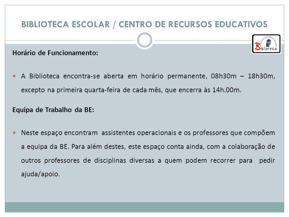 BIBLIOTECA ESCOLAR / CENTRO DE RECURSOS EDUCATIVOS Horário de Funcionamento: A Biblioteca encontra-se aberta em horário permanente, 08h30m – 18h30m, e