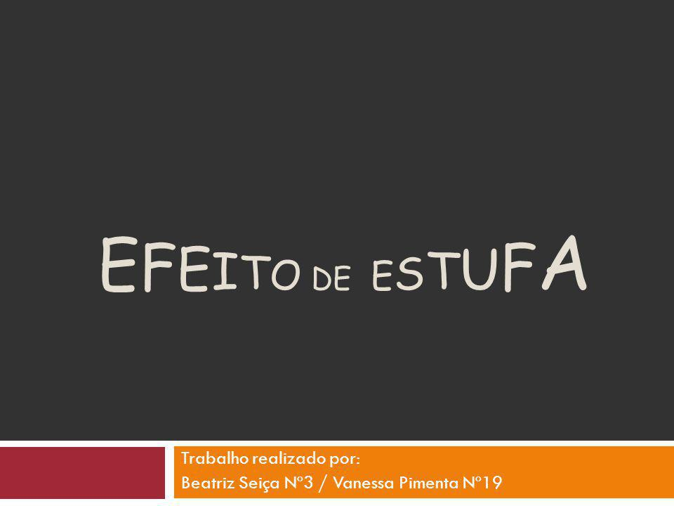 E F E I T O DE E S T U F A Trabalho realizado por: Beatriz Seiça Nº3 / Vanessa Pimenta Nº19