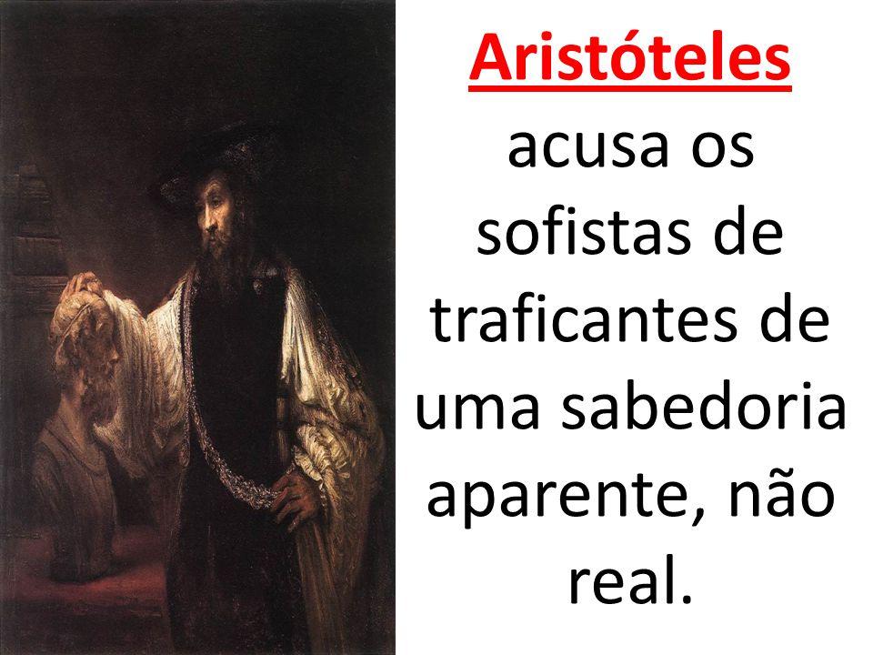 Aristóteles acusa os sofistas de traficantes de uma sabedoria aparente, não real.