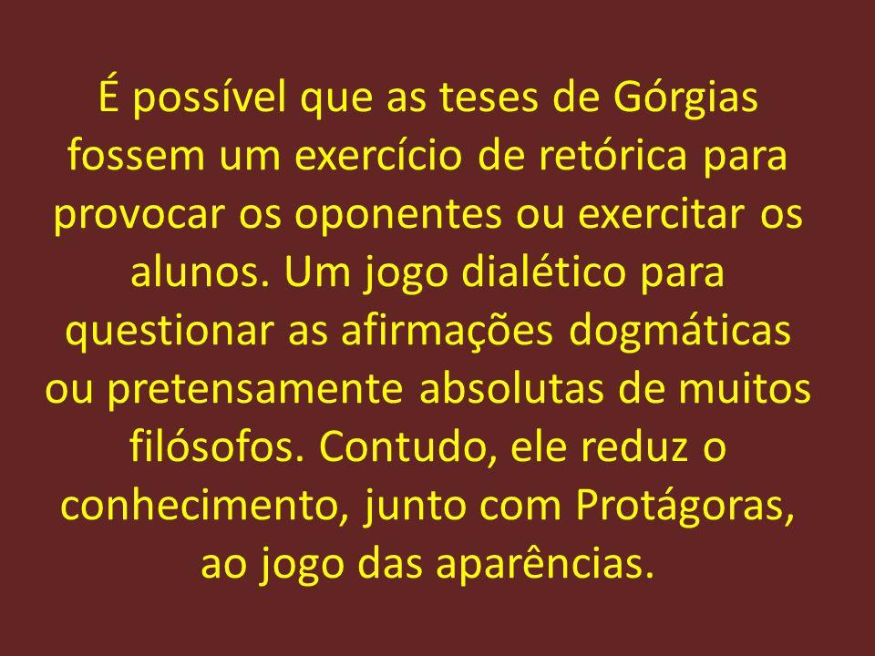 É possível que as teses de Górgias fossem um exercício de retórica para provocar os oponentes ou exercitar os alunos. Um jogo dialético para questiona