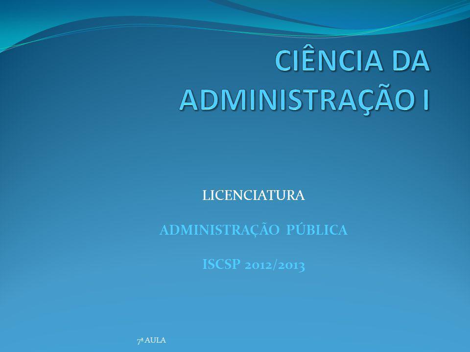 LICENCIATURA ADMINISTRAÇÃO PÚBLICA ISCSP 2012/2013 7ª AULA