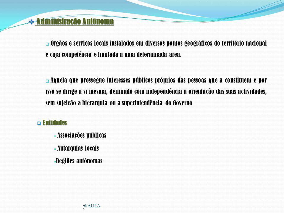 Administração Autónoma Administração Autónoma Órgãos e serviços locais instalados em diversos pontos geográficos do território nacional e cuja competê