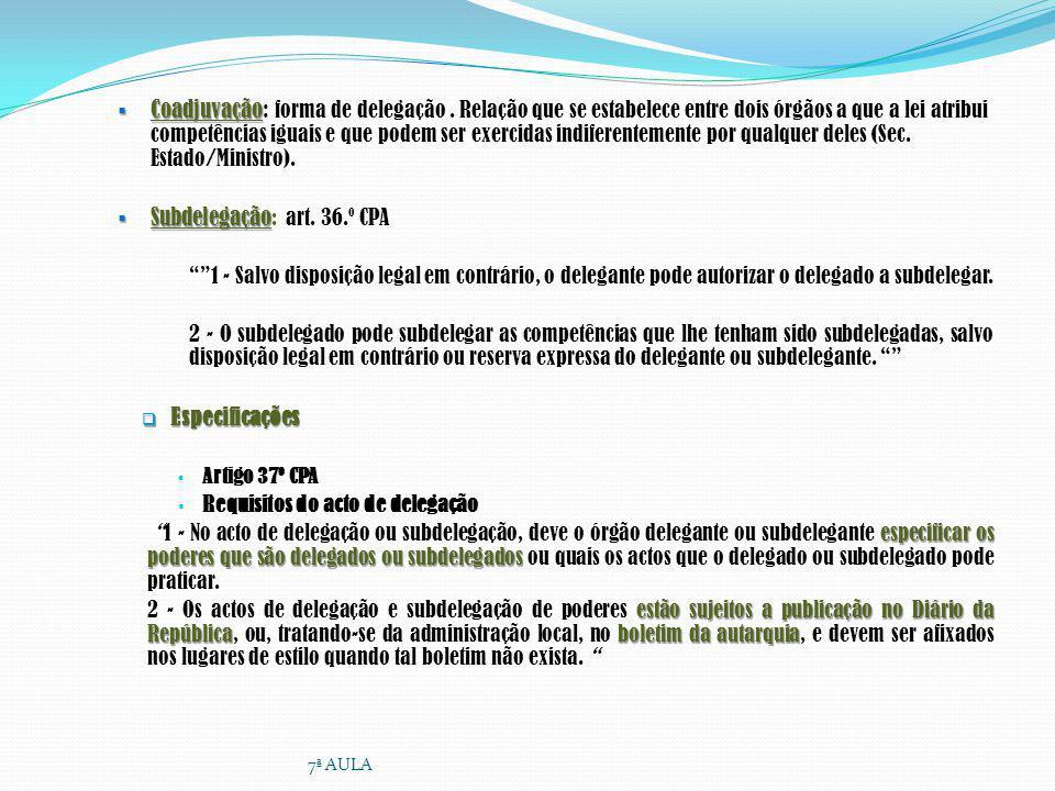 Coadjuvação Coadjuvação: forma de delegação. Relação que se estabelece entre dois órgãos a que a lei atribui competências iguais e que podem ser exerc