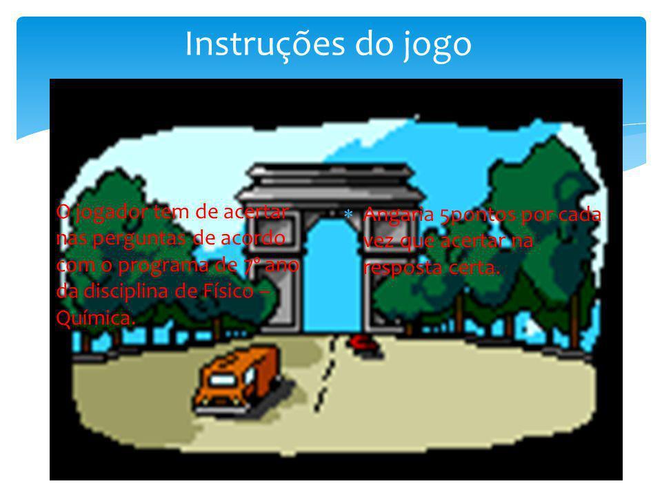 Instruções do jogo O jogador tem de acertar nas perguntas de acordo com o programa de 7º ano da disciplina de Físico – Química.