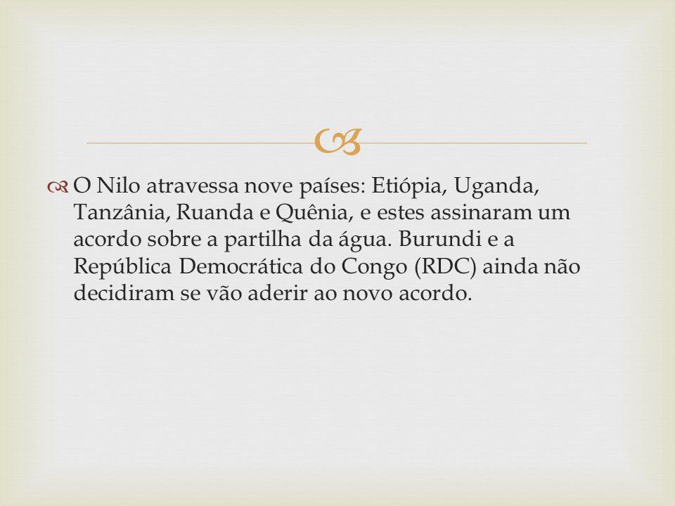 O Nilo atravessa nove países: Etiópia, Uganda, Tanzânia, Ruanda e Quênia, e estes assinaram um acordo sobre a partilha da água. Burundi e a República