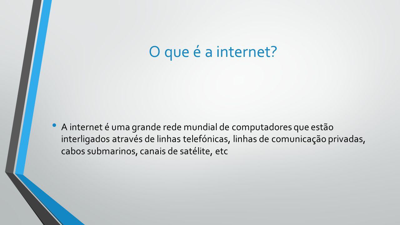 O que é a internet? A internet é uma grande rede mundial de computadores que estão interligados através de linhas telefónicas, linhas de comunicação p