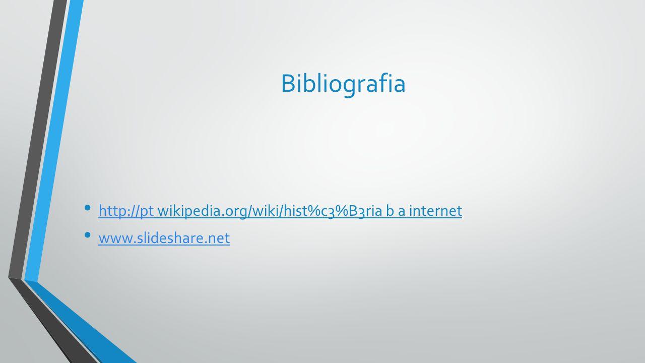 Bibliografia http://pt wikipedia.org/wiki/hist%c3%B3ria b a internet http://pt www.slideshare.net