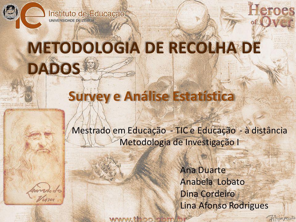 Ana Duarte Anabela Lobato Dina Cordeiro Lina Afonso Rodrigues Mestrado em Educação - TIC e Educação - à distância Metodologia de Investigação I Survey