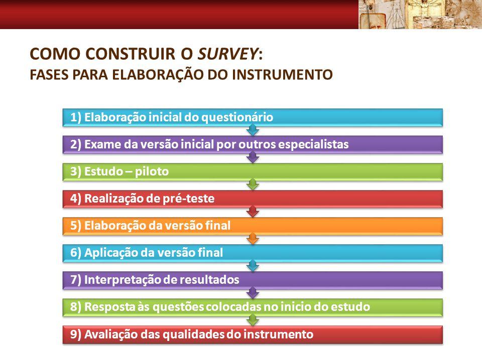 COMO CONSTRUIR O SURVEY: FASES PARA ELABORAÇÃO DO INSTRUMENTO 9) Avaliação das qualidades do instrumento 8) Resposta às questões colocadas no inicio d