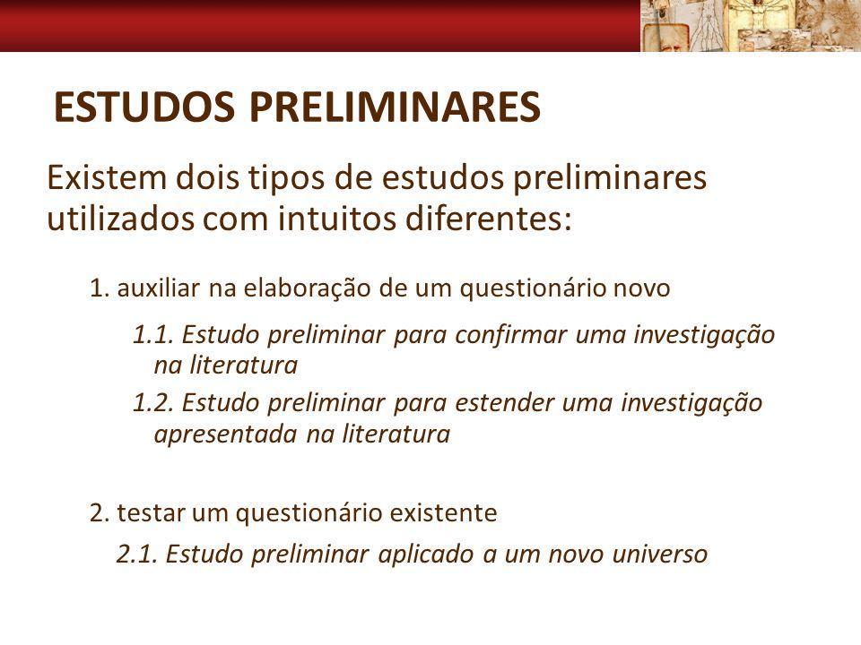 ESTUDOS PRELIMINARES Existem dois tipos de estudos preliminares utilizados com intuitos diferentes: 1. auxiliar na elaboração de um questionário novo