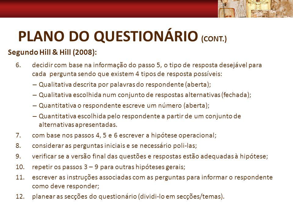 PLANO DO QUESTIONÁRIO (CONT.) 6.decidir com base na informação do passo 5, o tipo de resposta desejável para cada pergunta sendo que existem 4 tipos d
