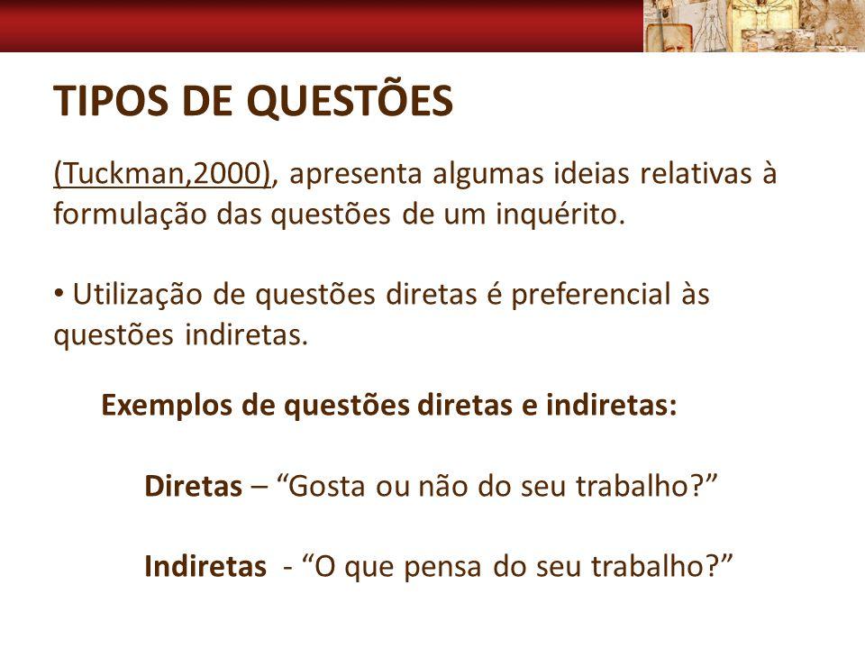 TIPOS DE QUESTÕES (Tuckman,2000), apresenta algumas ideias relativas à formulação das questões de um inquérito. Utilização de questões diretas é prefe