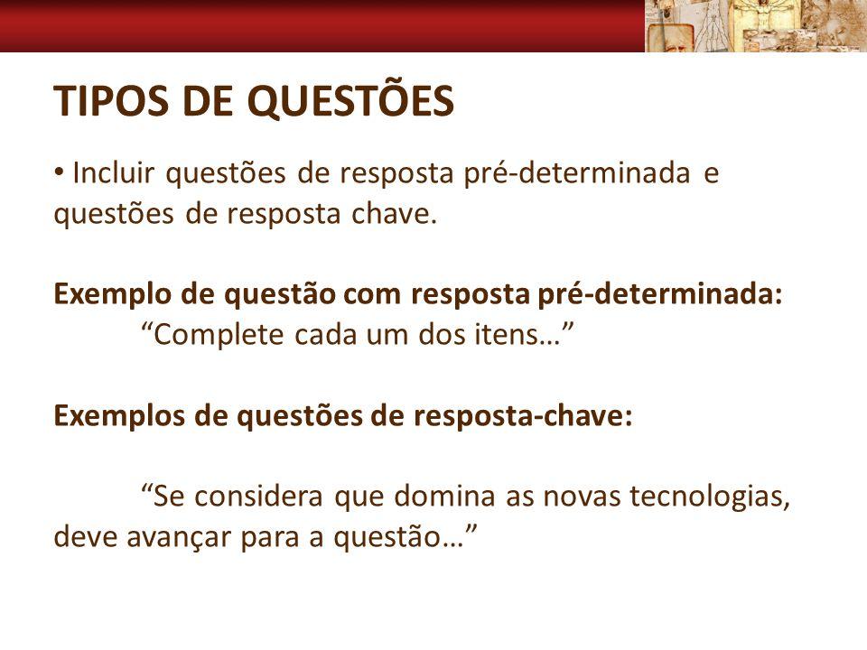 TIPOS DE QUESTÕES Incluir questões de resposta pré-determinada e questões de resposta chave. Exemplo de questão com resposta pré-determinada: Complete