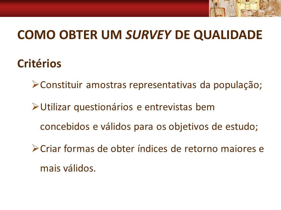 COMO OBTER UM SURVEY DE QUALIDADE Critérios Constituir amostras representativas da população; Utilizar questionários e entrevistas bem concebidos e vá