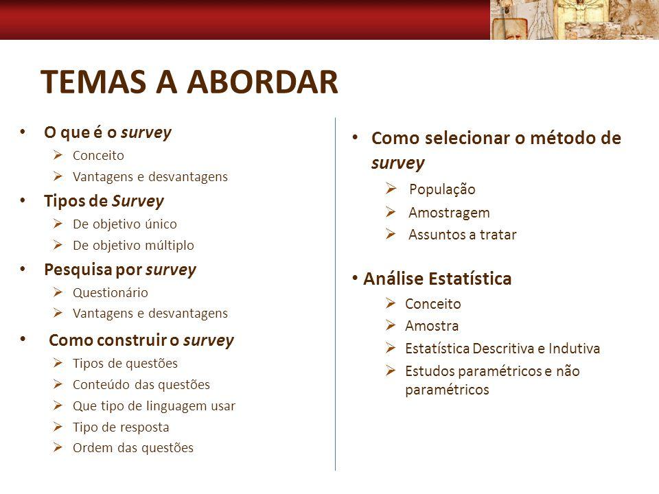 TEMAS A ABORDAR O que é o survey Conceito Vantagens e desvantagens Tipos de Survey De objetivo único De objetivo múltiplo Pesquisa por survey Question