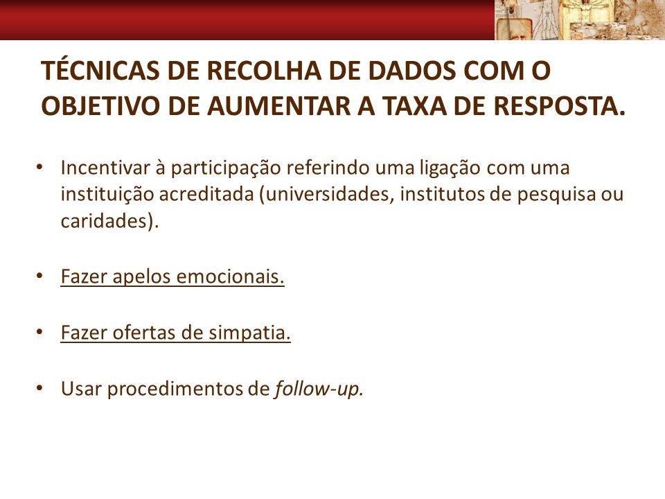 TÉCNICAS DE RECOLHA DE DADOS COM O OBJETIVO DE AUMENTAR A TAXA DE RESPOSTA. Incentivar à participação referindo uma ligação com uma instituição acredi