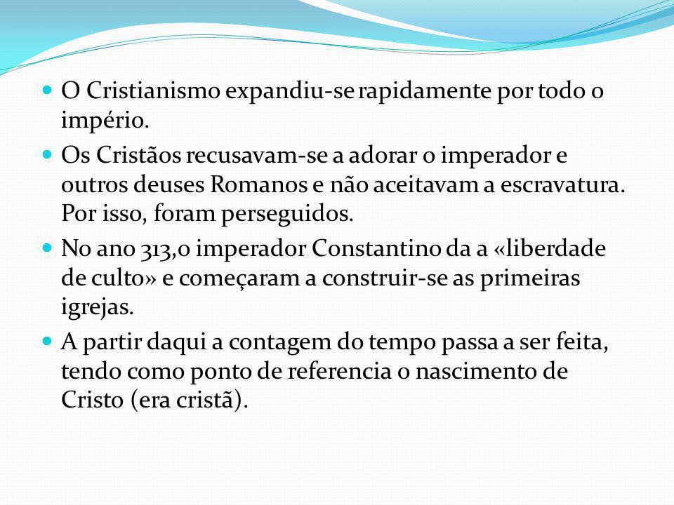 O Cristianismo expandiu-se rapidamente por todo o império. Os Cristãos recusavam-se a adorar o imperador e outros deuses Romanos e não aceitavam a esc