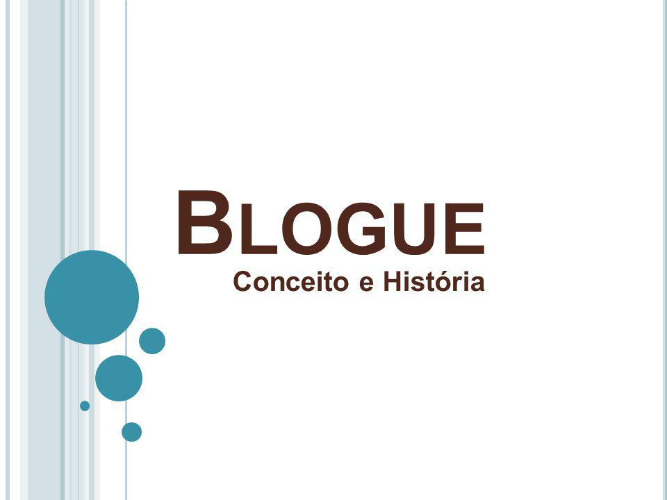 H ISTÓRIA O termo weblog foi criado a 17 de Dezembro de 1997 por Jorn Barger, sofrendo uma abreviação para blogue por Peter Merholz no ano de 1999.