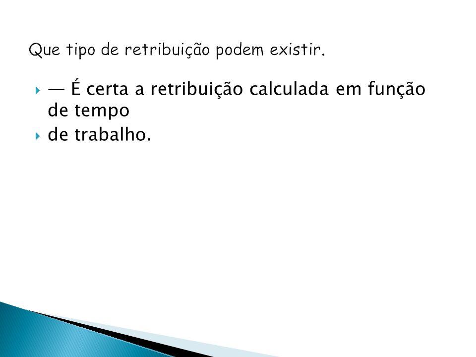 É certa a retribuição calculada em função de tempo de trabalho.
