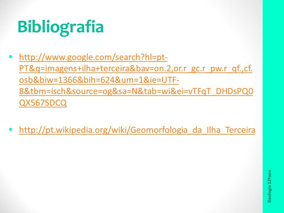 Bibliografia http://www.google.com/search?hl=pt- PT&q=imagens+ilha+terceira&bav=on.2,or.r_gc.r_pw.r_qf.,cf. osb&biw=1366&bih=624&um=1&ie=UTF- 8&tbm=is