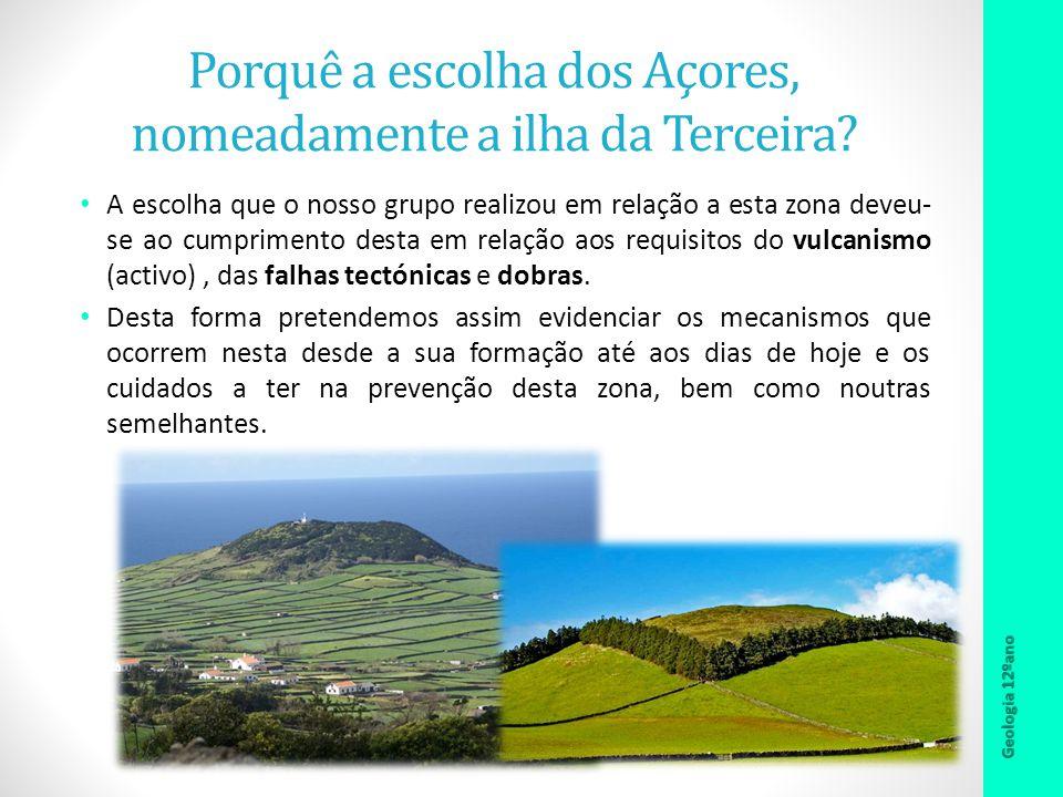 Porquê a escolha dos Açores, nomeadamente a ilha da Terceira? A escolha que o nosso grupo realizou em relação a esta zona deveu- se ao cumprimento des