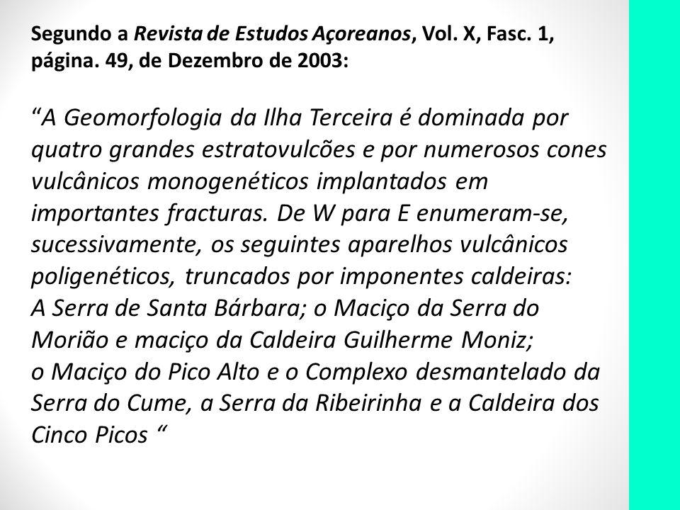 Segundo a Revista de Estudos Açoreanos, Vol. X, Fasc. 1, página. 49, de Dezembro de 2003: A Geomorfologia da Ilha Terceira é dominada por quatro grand