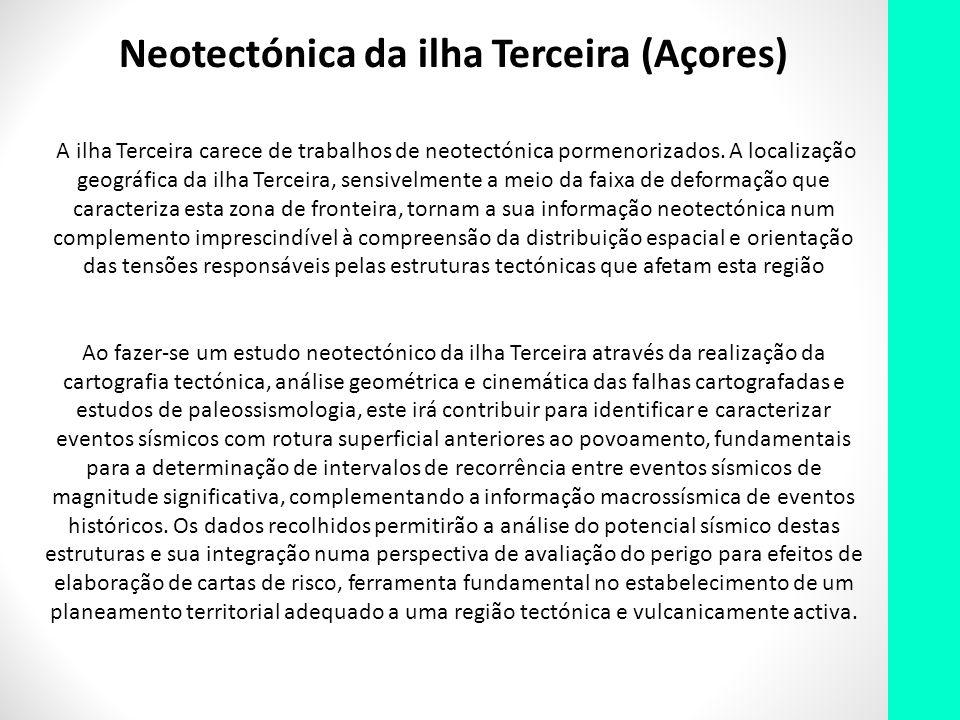 Neotectónica da ilha Terceira (Açores) A ilha Terceira carece de trabalhos de neotectónica pormenorizados. A localização geográfica da ilha Terceira,