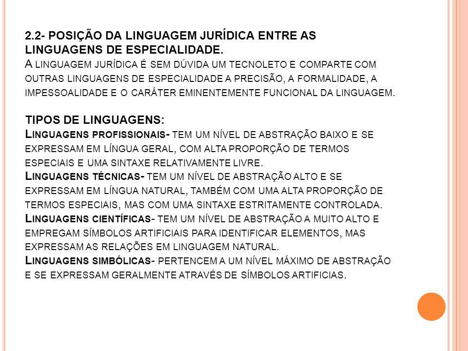 2.2- POSIÇÃO DA LINGUAGEM JURÍDICA ENTRE AS LINGUAGENS DE ESPECIALIDADE. A LINGUAGEM JURÍDICA É SEM DÚVIDA UM TECNOLETO E COMPARTE COM OUTRAS LINGUAGE
