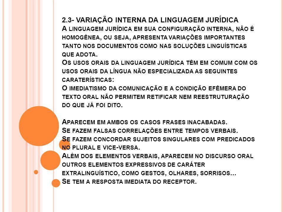 2.3- VARIAÇÃO INTERNA DA LINGUAGEM JURÍDICA A LINGUAGEM JURÍDICA EM SUA CONFIGURAÇÃO INTERNA, NÃO É HOMOGÊNEA, OU SEJA, APRESENTA VARIAÇÕES IMPORTANTE